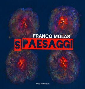 Foto Cover di Franco Mulas. Spaesaggi. Opere dal 1980 al 2013, Libro di  edito da Palombi Editori
