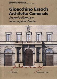 Gioacchino Ersoch architetto comunale. Progetti e disegni per Roma ca pitale d'Italia - copertina