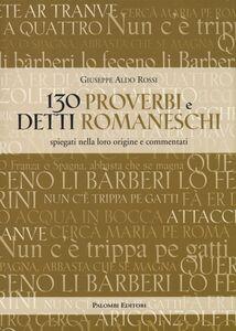 130 proverbi e detti romaneschi. Spiegati nella loro origine e commentati