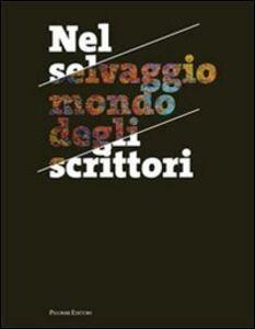 Nel selvaggio mondo degli scrittori. I protagonisti della narrativa italiana fotografati nel loro habitat naturale