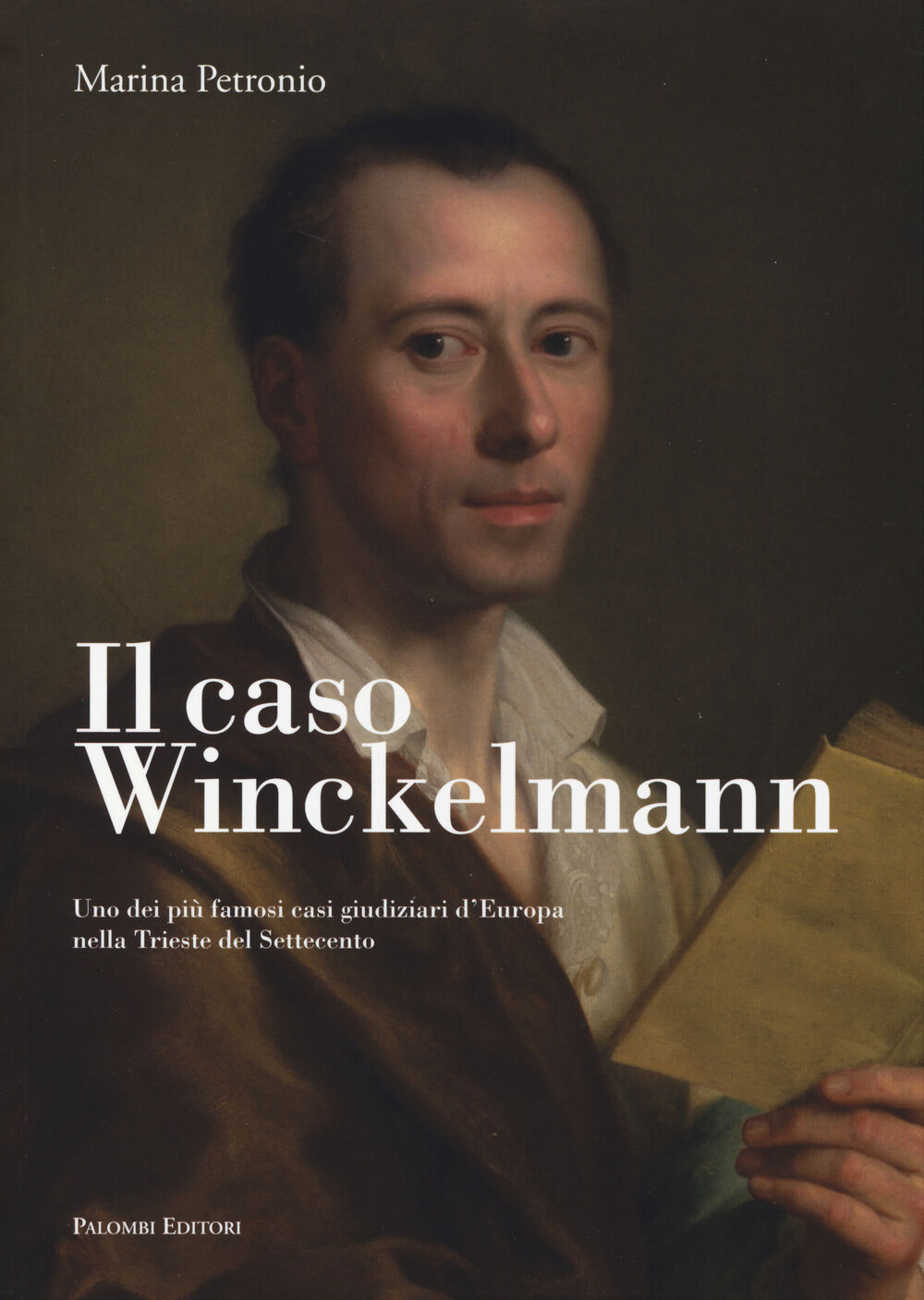 Il caso Winckelmann. Uno dei più famosi casi giudiziari d'Europa nella Trieste del Settecento