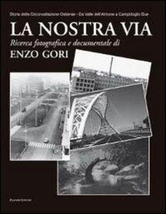 La nostra via. Storia della Circonvallazione Ostiense. Da Valle dell'Almone a Campidoglio Due