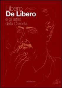 Libro Libero De Libero e gli artisti della Cometa