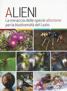 Alieni. La minaccia delle specie alloctone per la biodiversità del Lazio