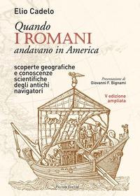 Quando i romani andavano in America. Scoperte geografiche e conoscenze scientifiche degli antichi navigatori - Cadelo Elio - wuz.it