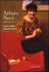Foto Cover di Arturo Noci (1874-1953). Figure e ritratti degli anni romani, Libro di  edito da Palombi Editori