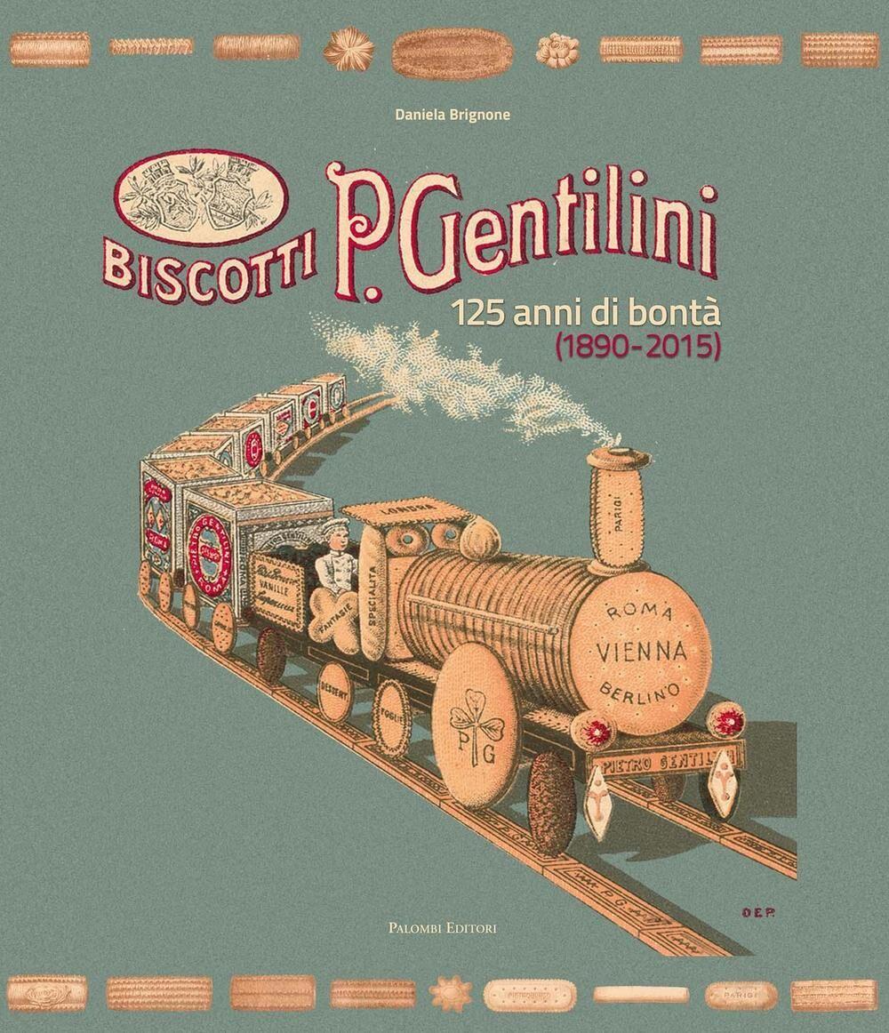 Biscotti P. Gentilini. 125 anni di bontà (1890-2015). Ediz. illustrata