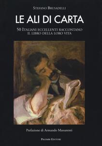 Le ali di carta. 50 italiani eccellenti raccontano il libro della loro vita