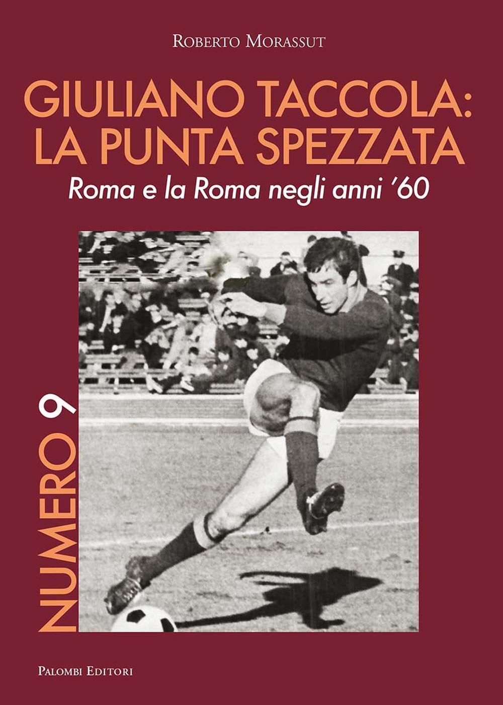 Image of Numero 9. Giuliano Taccola: la punta spezzata. Roma e la Roma negli anni '60