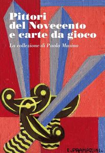 Libro Pittori del Novecento e carte da gioco. La collezione di Paola Masino. Ediz. illustrata