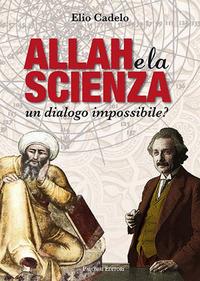 Allah e la scienza. Un dialogo impossibile? - Cadelo Elio - wuz.it