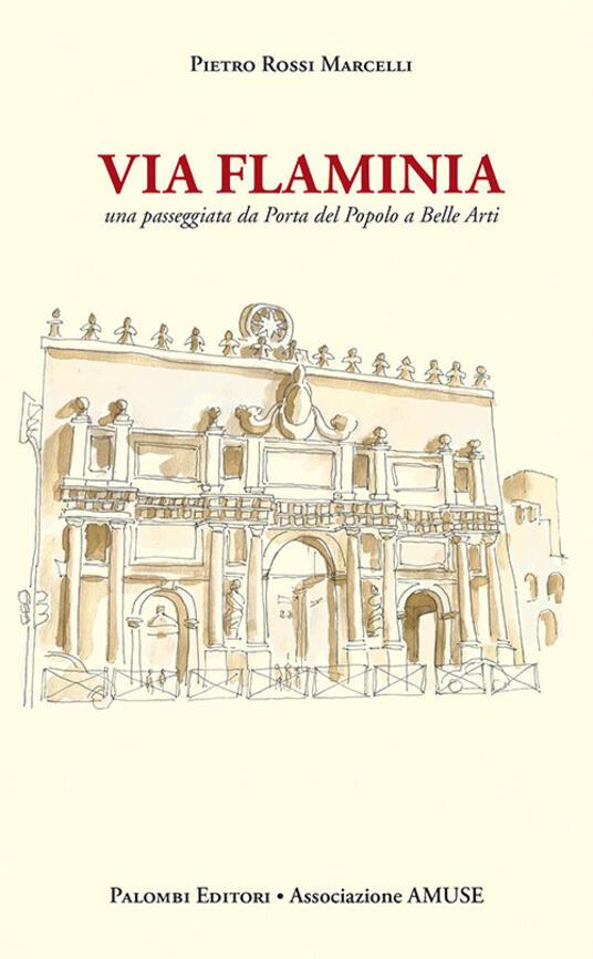 Via Flaminia. Una passeggiata da porta del popolo a belle arti - Pietro Rossi Marcelli - copertina