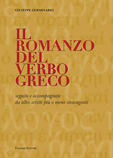 Ristorantezintonio.it Il romanzo del verbo greco. Seguito e accompagnato da altri scritti più o meno stravaganti Image