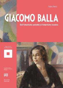 Giacomo Balla. Dal futurismo astratto al futurismo iconico. Ediz. illustrata.pdf