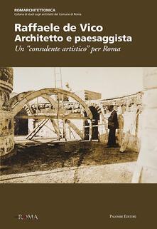 Raffaele de Vico. Architetto e paesaggista. Un «consulente artistico» per Roma - copertina