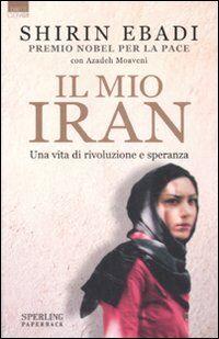 Il mio Iran. Una vita di rivoluzione e speranza