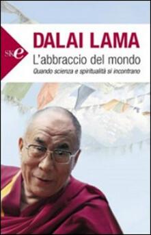L' abbraccio del mondo. Quando scienza e spiritualità si incontrano - Gyatso Tenzin (Dalai Lama) - copertina