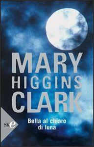 Libro Bella al chiaro di luna Mary Higgins Clark