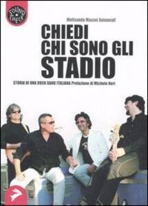 Libro Chiedi chi sono gli Stadio. Storia di una rock band italiana Melisanda Massei Autunnali