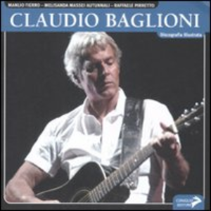Libro Claudio Baglioni. Discografia illustrata Manlio Fierro , Melisanda Massei Autunnali , Raffaele Pirretto