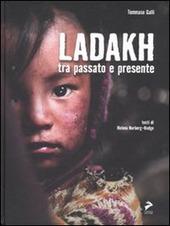 Ladakh tra passato e presente. Ediz. italiana e inglese