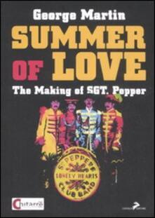 Summer of love. The making of «Sgt. Pepper». Ediz. italiana - George Martin - copertina