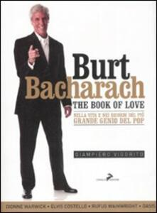 Burt Bacharach. The book of love. Nella vita e nei ricordi del più grande genio del pop