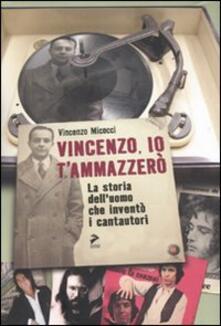 Vincenzo, io ti ammazzerò. La storia delluomo che inventò i cantautori.pdf