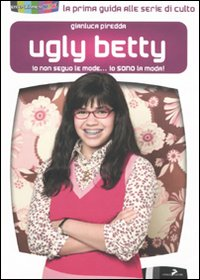 Ugly Betty. Io non seguo le mode... Io sono la moda!
