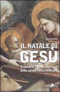 Libro Il Natale di Gesù. Tradizioni e contraddizioni della prima festa cristiana David Donnini
