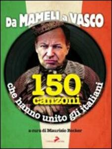 Libro Da Mameli a Vasco. 150 canzoni che hanno unito gli italiani