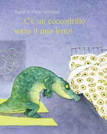 Cè un coccodrillo sotto il mio letto! Ediz. illustrata.pdf