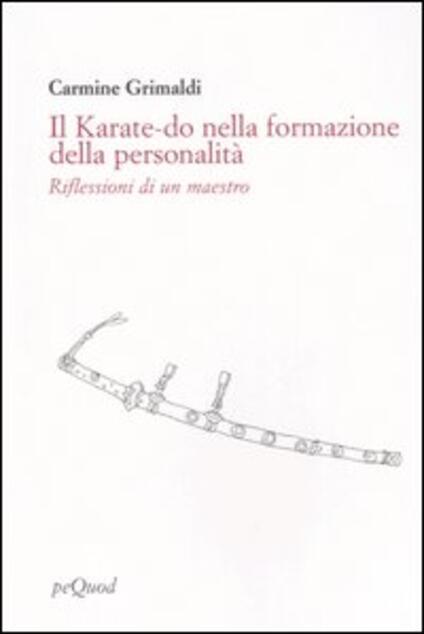 Il karate-do nella formazione della personalità. Riflessioni di un maestro - Carmine Grimaldi - copertina