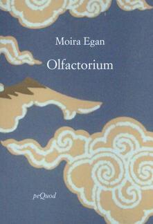Olfactorium. Testo inglese a fronte - Moira Egan - copertina