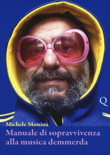 Manuale di sopravvivenza alla musica demmerda - Michele Monina - copertina