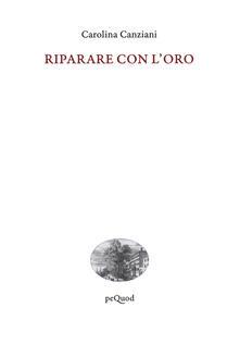 Riparare con l'oro - Carolina Canziani - copertina