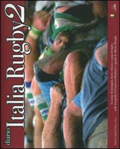 Diario Italia rugby 2. Un anno di immagini, fuori e dentro i campi di rugby, nelle fotografie di Francesca Battilani e i quadri di Alfonso Borghi