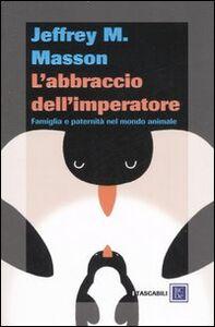 Libro L' abbraccio dell'imperatore. Famiglia e paternità nel mondo animale Jeffrey M. Masson