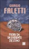 Libro Fuori da un evidente destino Giorgio Faletti
