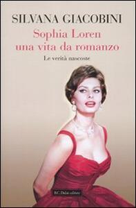 Libro Sophia Loren una vita da romanzo. Le verità nascoste Silvana Giacobini