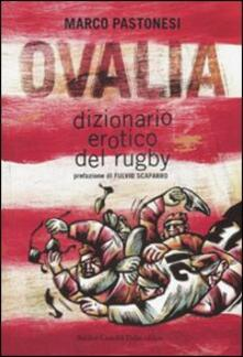 Ovalia. Dizionario erotico del rugby - Marco Pastonesi - copertina