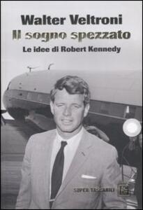 Libro Il sogno spezzato. Le idee di Robert Kennedy Walter Veltroni