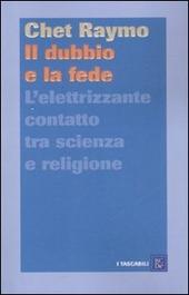 Raymo chet - il dubbio e la fede. l'elettrizzante contatto tra scienza