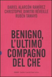 Benigno, l'ultimo compagno del Che