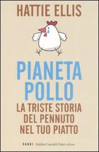 Libro Pianeta pollo. La triste storia del pennuto nel tuo piatto Hattie Ellis