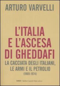 L' Italia e l'ascesa di Gheddafi. La cacciata degli italiani, le armi e il petrolio (1969-1974)