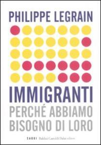 Libro Immigranti. Perché abbiamo bisogno di loro Philippe Legrain