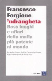 'Ndrangheta. Boss, luoghi e affari della mafia più potente al mondo. La relazione della Commissione Parlamentare Antimafia - Forgione Francesco - wuz.it