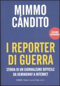 Libro I reporter di guerra. Storia di un giornalismo difficile da Hemingway a internet Mimmo Candito