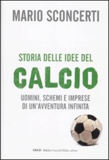 Lpgcsostenible.es Storia delle idee del calcio. Uomini, schemi e imprese di un'avventura infinita Image